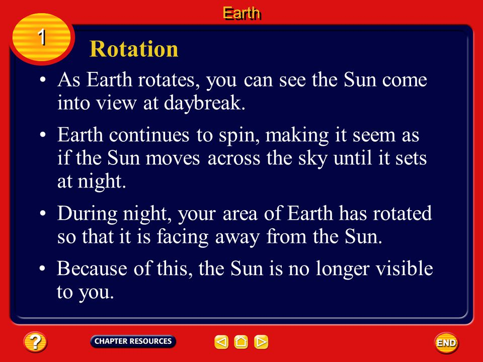 Earth 1. Rotation. As Earth rotates, you can see the Sun come into view at daybreak.