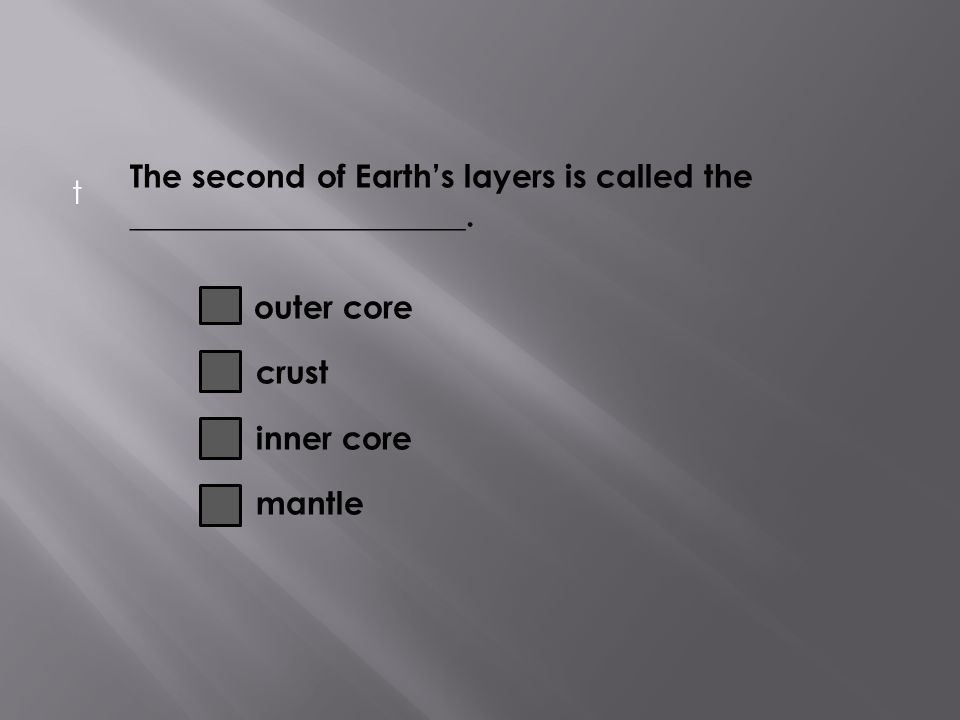 The second of Earth's layers is called the _____________________.