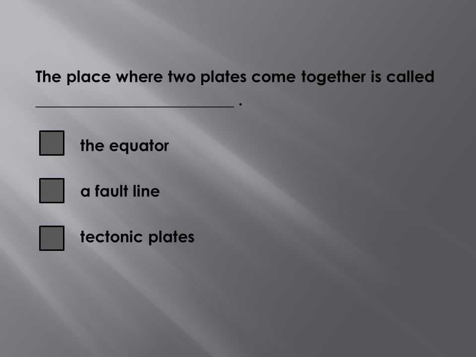 The place where two plates come together is called _________________________ .
