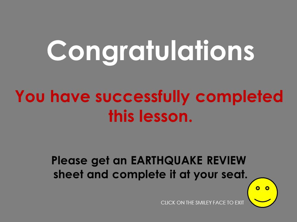 Please get an EARTHQUAKE REVIEW sheet and complete it at your seat.