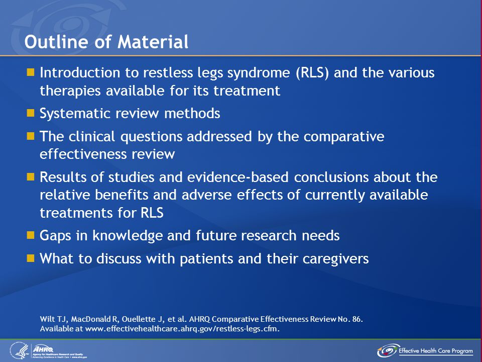 Outline of Material Introduction to restless legs syndrome (RLS) and the various therapies available for its treatment.