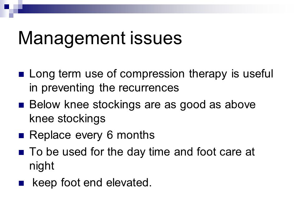Management issues Long term use of compression therapy is useful in preventing the recurrences.