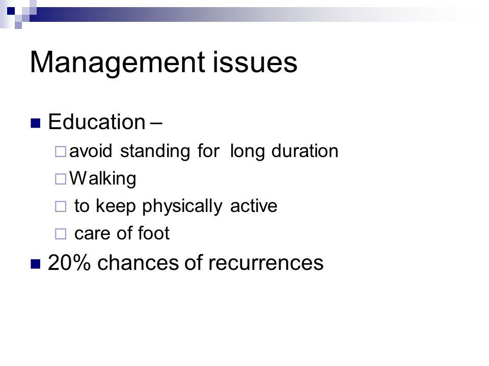 Management issues Education – 20% chances of recurrences