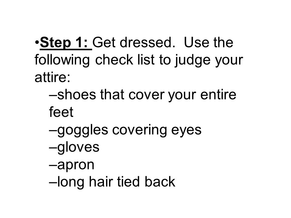 Step 1: Get dressed. Use the following check list to judge your attire: