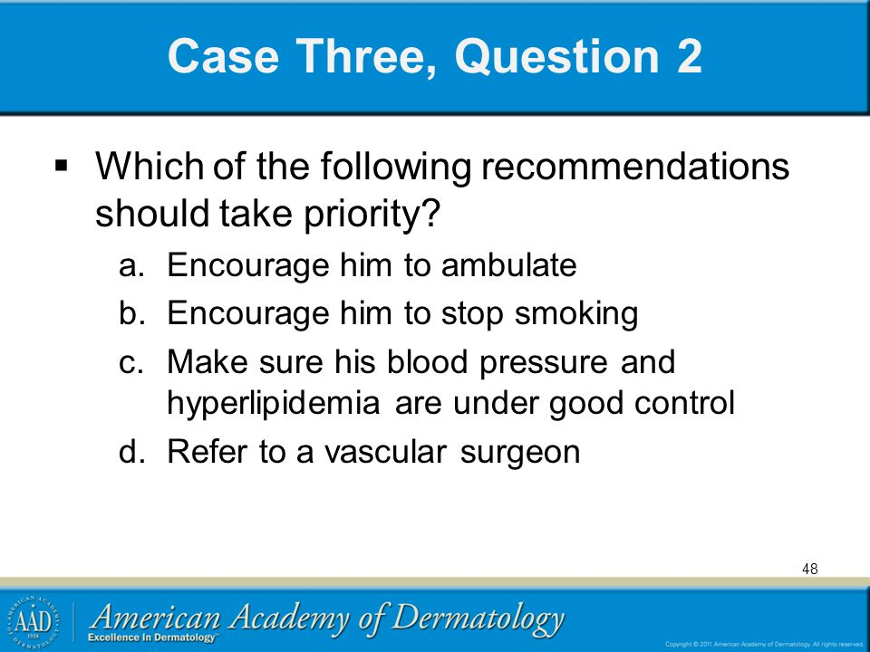 Case Three, Question 2 Which of the following recommendations should take priority Encourage him to ambulate.
