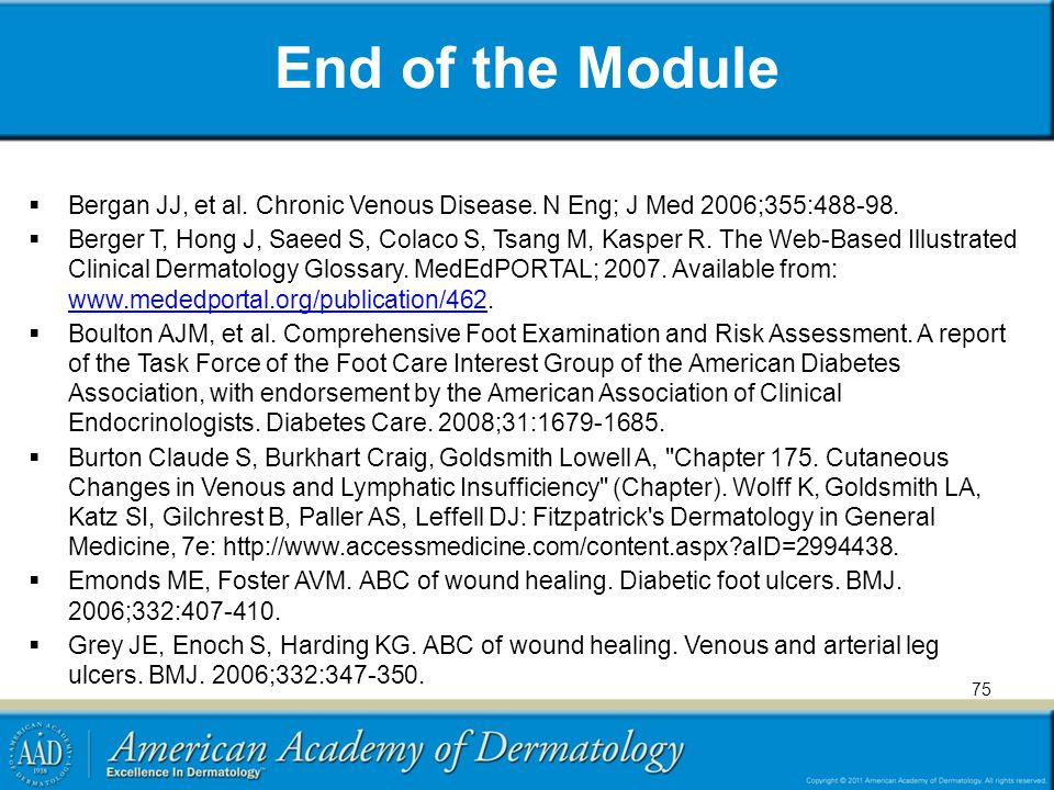 End of the Module Bergan JJ, et al. Chronic Venous Disease. N Eng; J Med 2006;355:488-98.