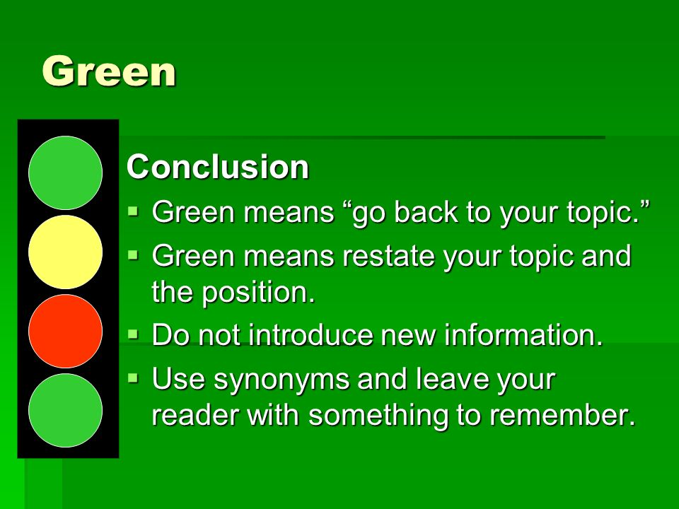 Green Conclusion Green means go back to your topic.