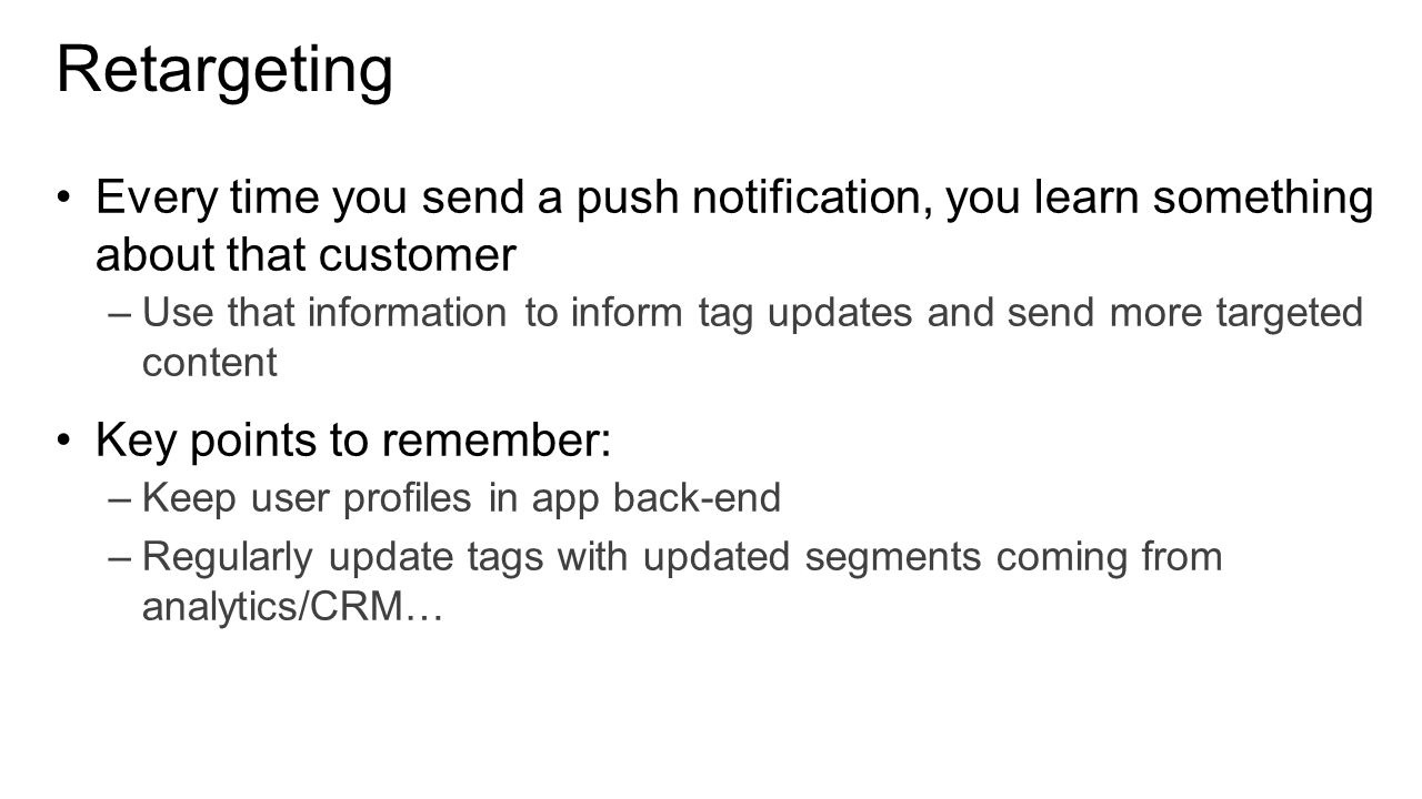 Retargeting Every time you send a push notification, you learn something about that customer.