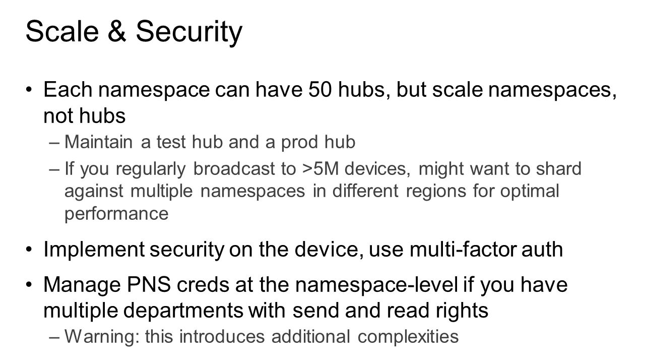 Scale & Security Each namespace can have 50 hubs, but scale namespaces, not hubs. Maintain a test hub and a prod hub.
