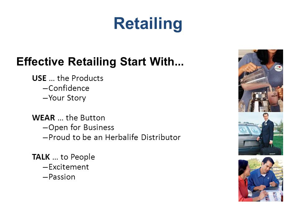 Retailing Effective Retailing Start With... USE … the Products