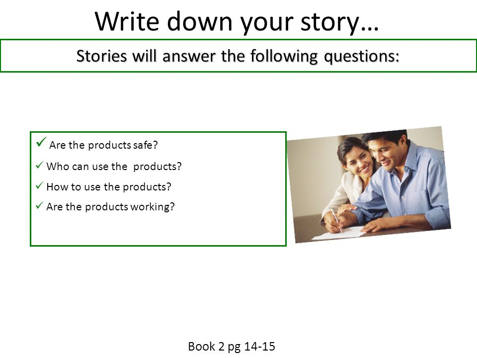 Write down your story… Stories will answer the following questions: