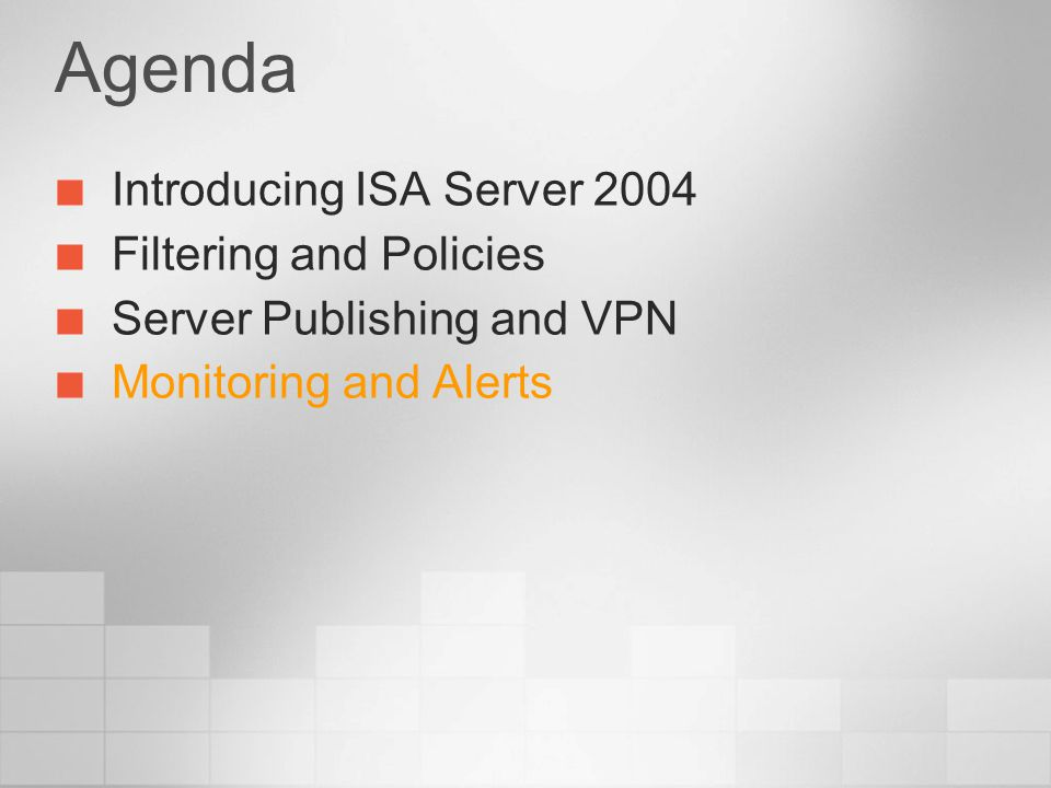 Agenda Introducing ISA Server 2004 Filtering and Policies