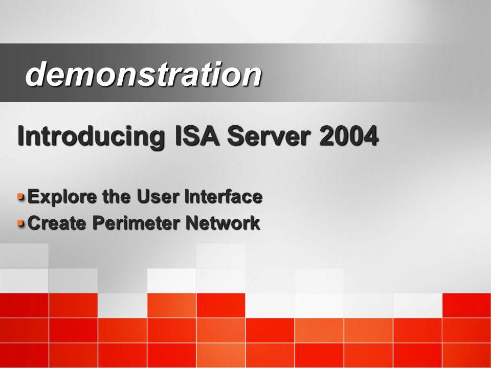 demonstration Introducing ISA Server 2004 Explore the User Interface