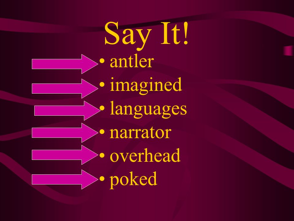 Say It! antler imagined languages narrator overhead poked