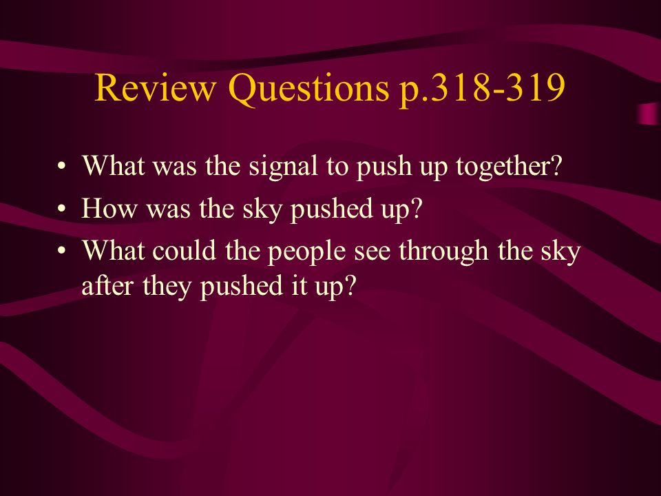 Review Questions p.318-319 What was the signal to push up together