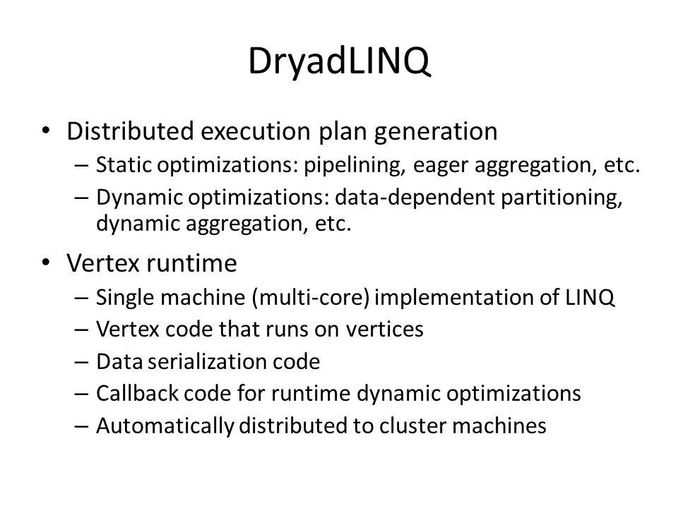 DryadLINQ Distributed execution plan generation Vertex runtime