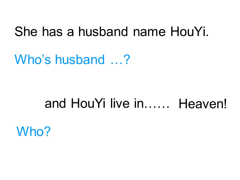 She has a husband name HouYi.