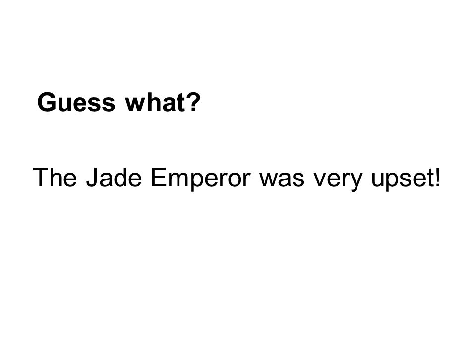 Guess what The Jade Emperor was very upset!