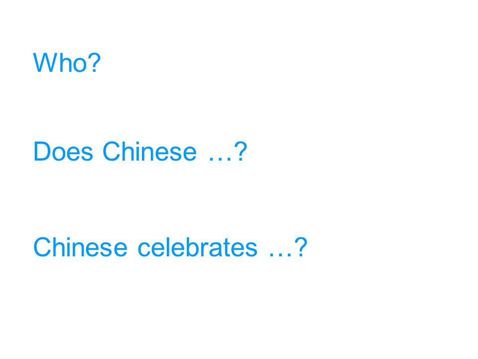 Who Does Chinese … Chinese celebrates …