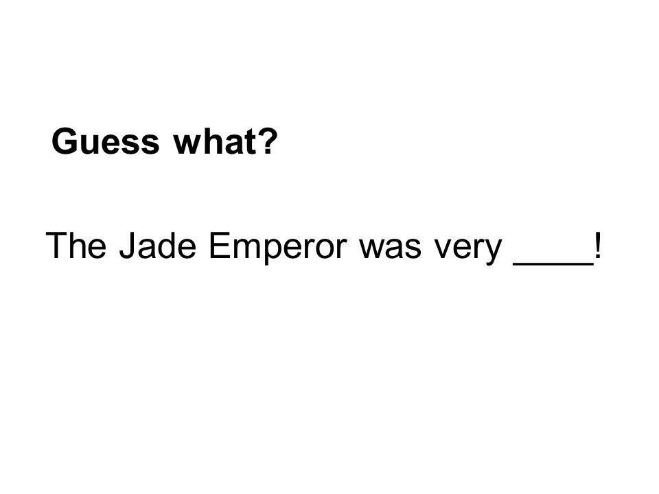Guess what The Jade Emperor was very ____!
