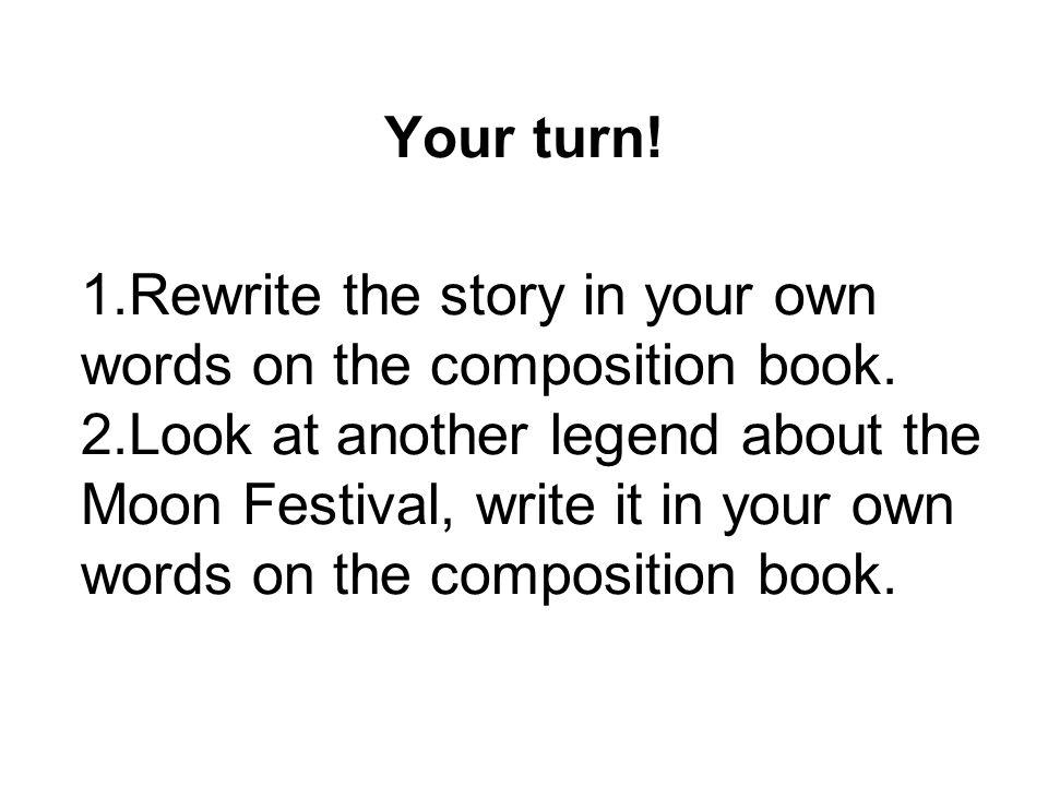 Your turn! 1.Rewrite the story in your own words on the composition book.