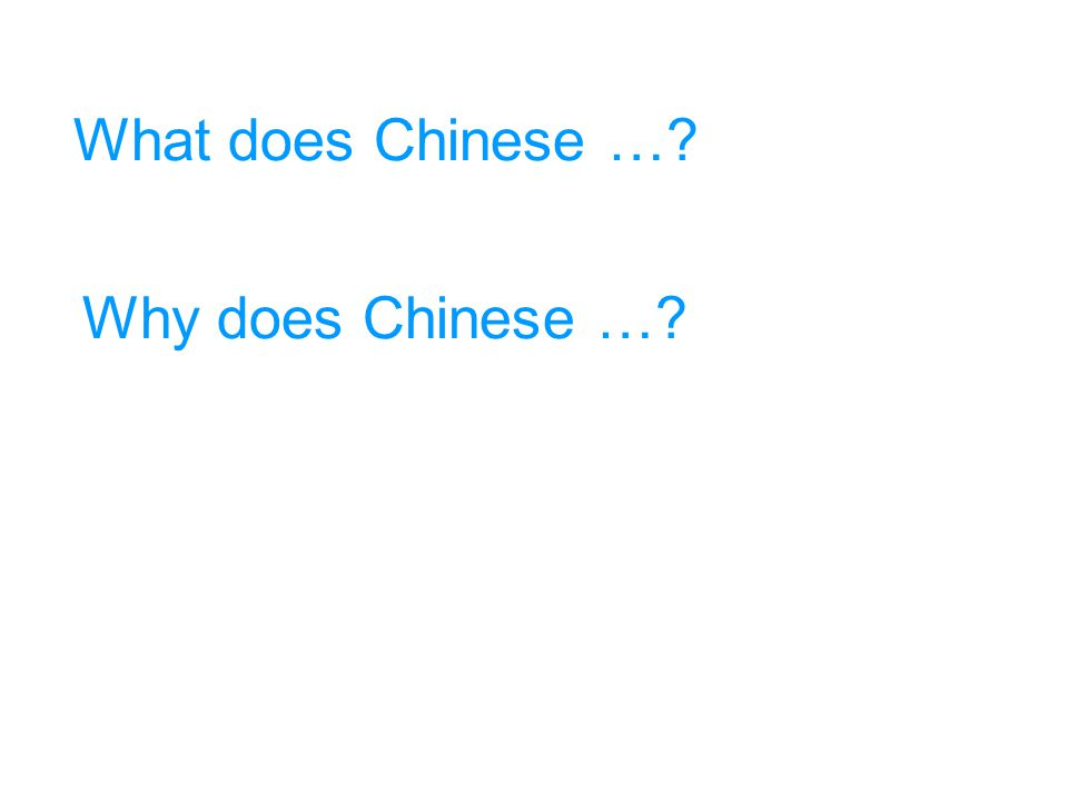What does Chinese … Why does Chinese …