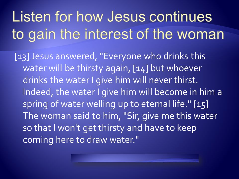 Listen for how Jesus continues to gain the interest of the woman