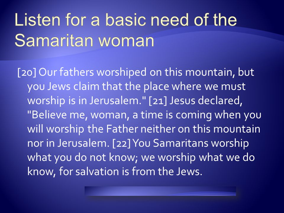 Listen for a basic need of the Samaritan woman