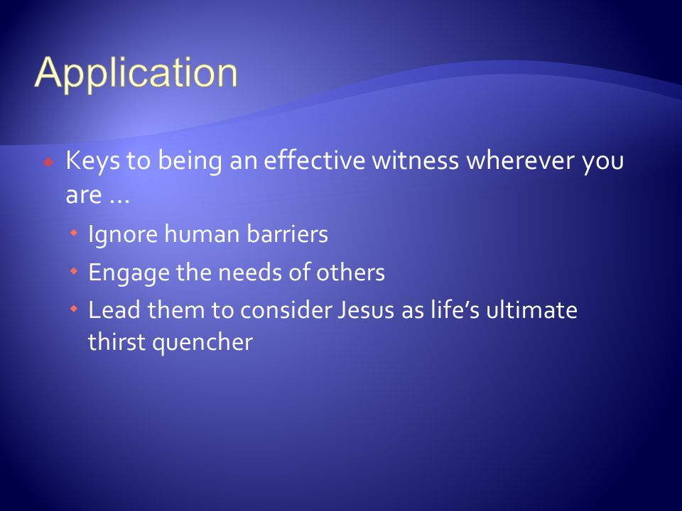Application Keys to being an effective witness wherever you are …
