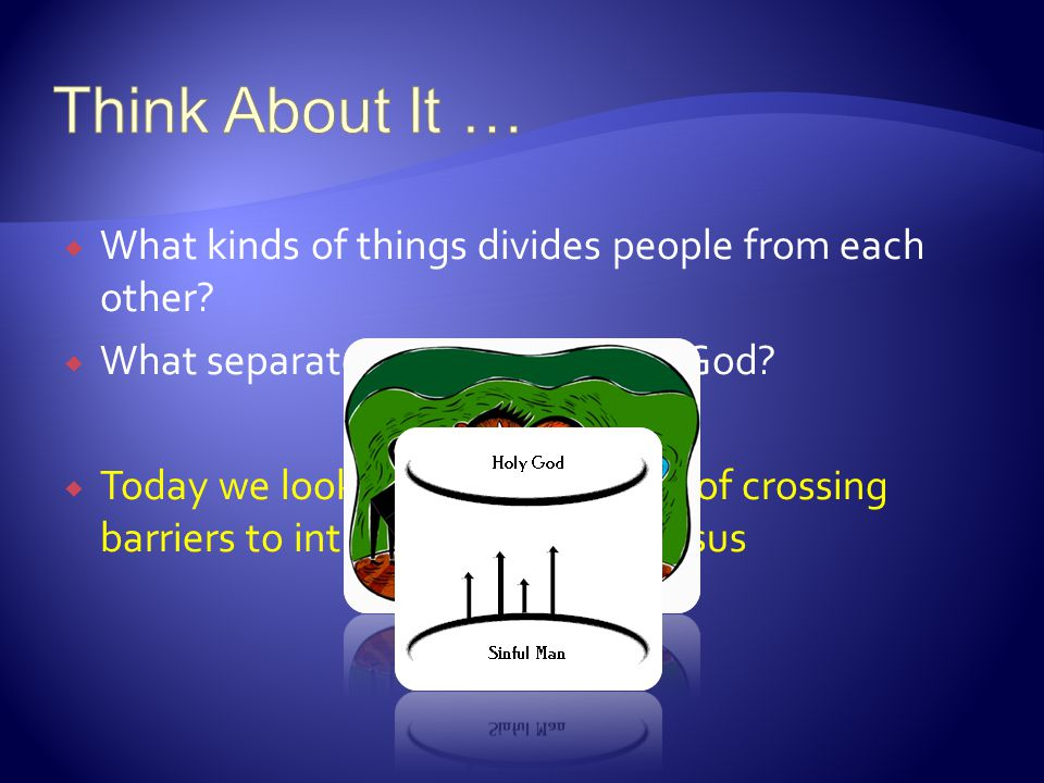 Think About It … What kinds of things divides people from each other