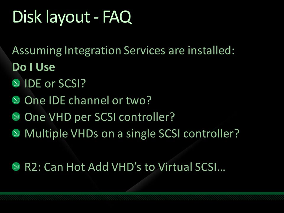 Disk layout - FAQ Assuming Integration Services are installed: