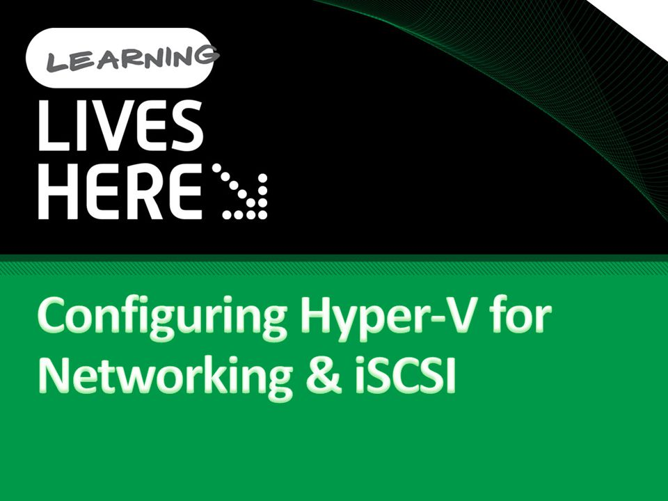 Configuring Hyper-V for Networking & iSCSI