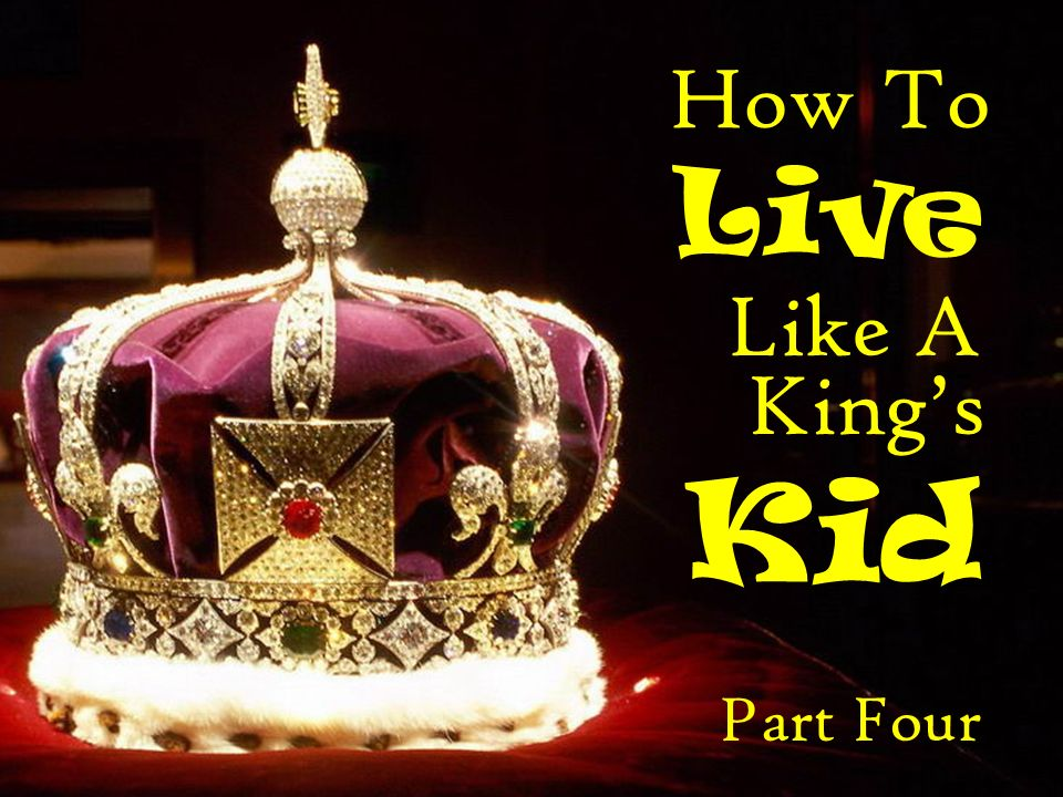 How To Live Like A King's Kid Part Four