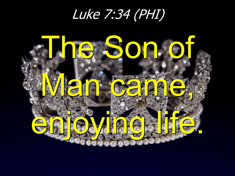 The Son of Man came, enjoying life.