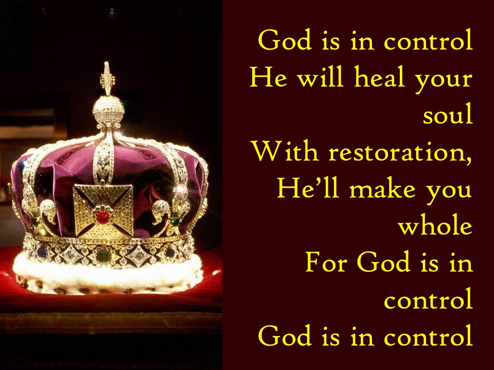 God is in control He will heal your soul. With restoration, He'll make you whole.