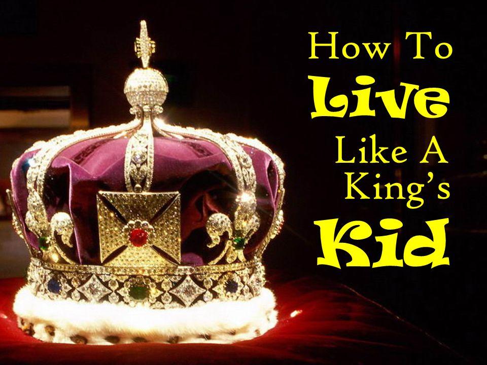 How To Live Like A King's Kid