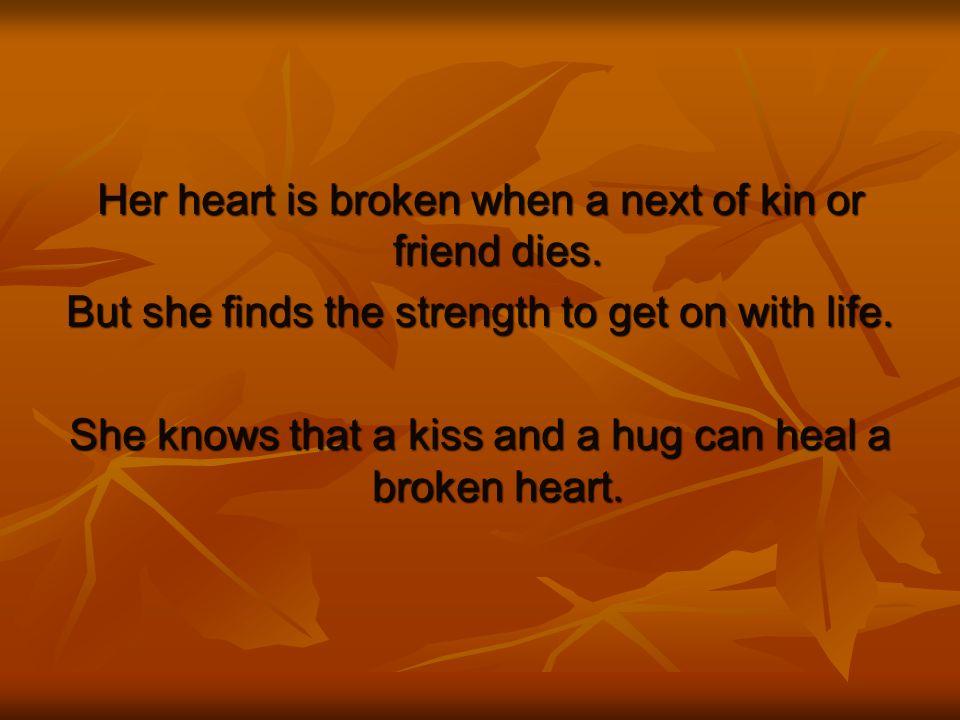 Her heart is broken when a next of kin or friend dies.