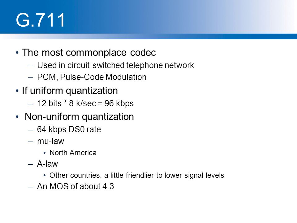 G.711 The most commonplace codec If uniform quantization