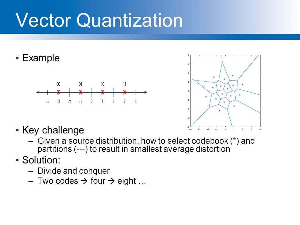 Vector Quantization Example Key challenge Solution: