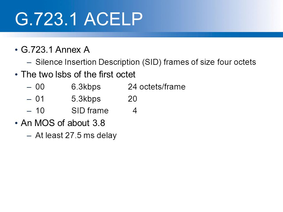 G.723.1 ACELP G.723.1 Annex A The two lsbs of the first octet