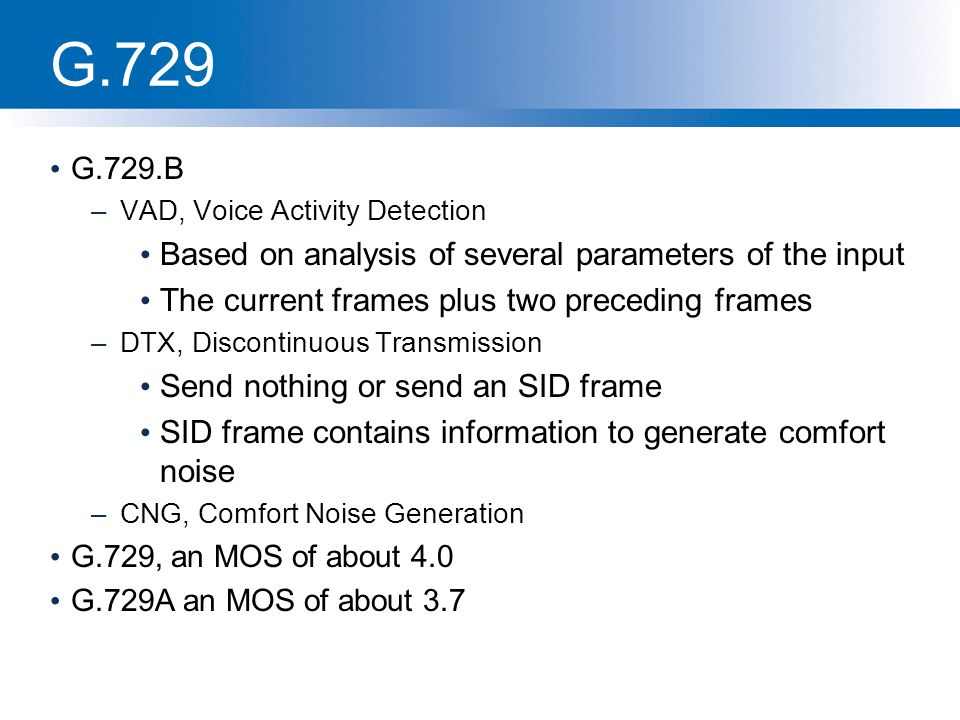 G.729 Based on analysis of several parameters of the input