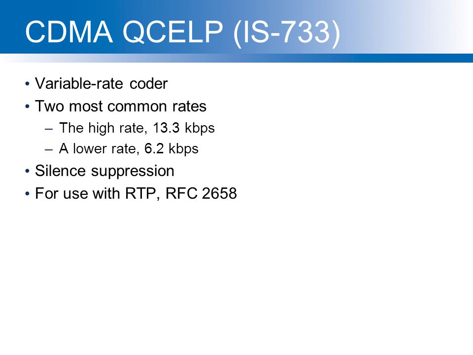 CDMA QCELP (IS-733) Variable-rate coder Two most common rates