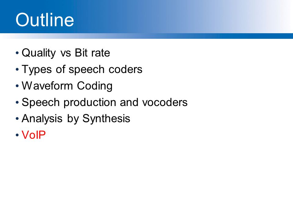 Outline Quality vs Bit rate Types of speech coders Waveform Coding