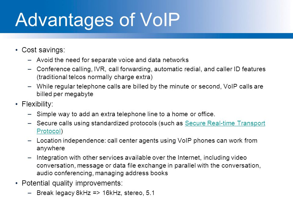 Advantages of VoIP Cost savings: Flexibility: