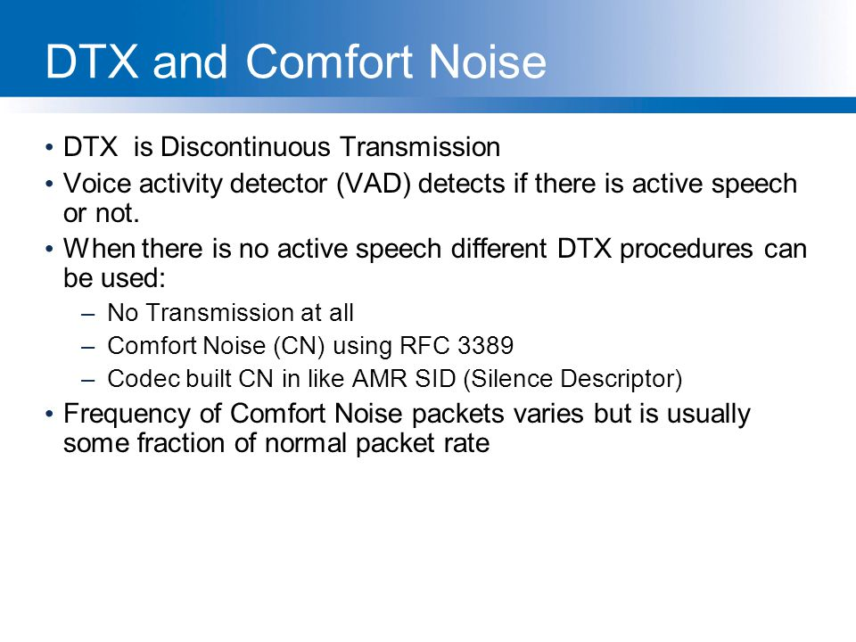 DTX and Comfort Noise DTX is Discontinuous Transmission