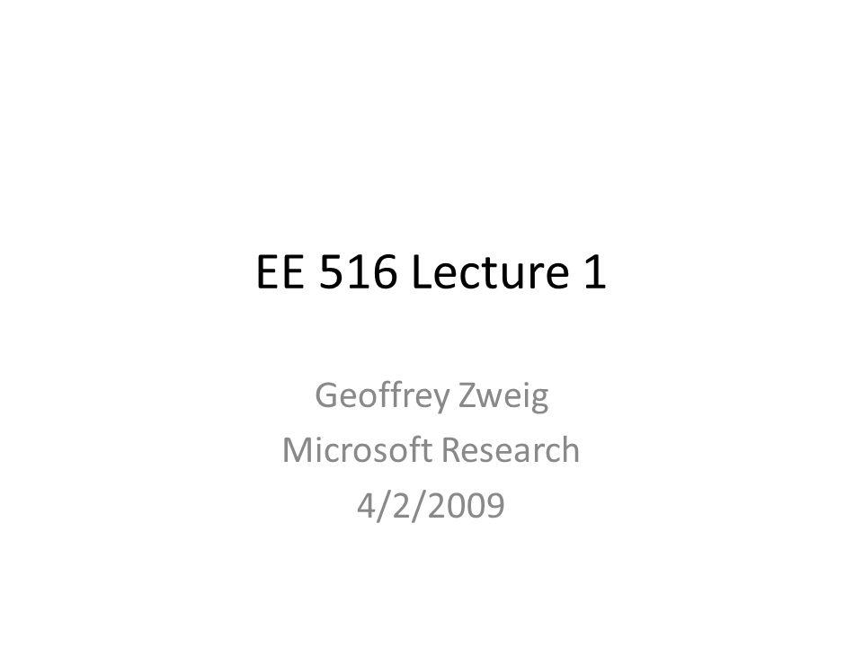 Geoffrey Zweig Microsoft Research 4/2/2009