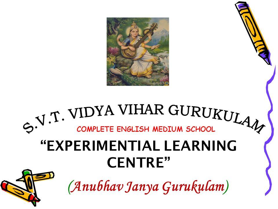 EXPERIMENTIAL LEARNING CENTRE (Anubhav Janya Gurukulam)