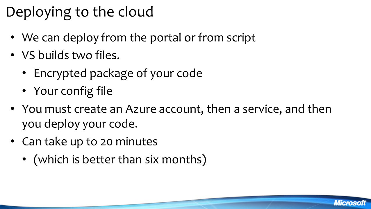 Deploying to the cloud We can deploy from the portal or from script