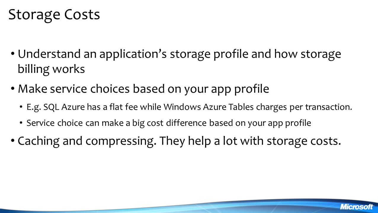 Storage Costs Understand an application's storage profile and how storage billing works. Make service choices based on your app profile.