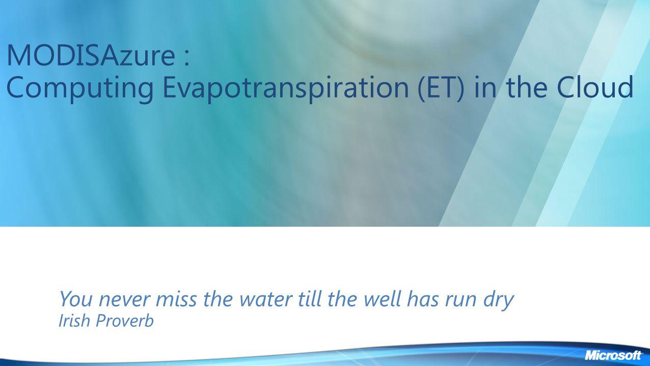 MODISAzure : Computing Evapotranspiration (ET) in the Cloud